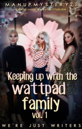 Keeping Up with the Wattpad Family  by manupmystery23