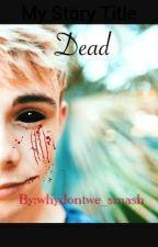 Dead (Dorbyn) *Book One* by whydontwe_smash