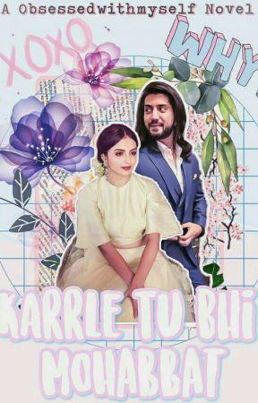 Karrle Tu Bhi Mohabbat [On Hold] by ObsessedWithMyself