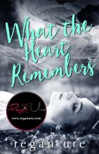What The Heart Remembers - The Heart #2 (Completed) by ReganUre