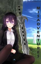 Misadventures [Reincarnated To Another World]  by AganimsMenna