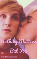 Nothing Matters But You// Logan x Jake by boomboomcussmusic