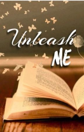 Unleash Me by SweetSerenity_1303