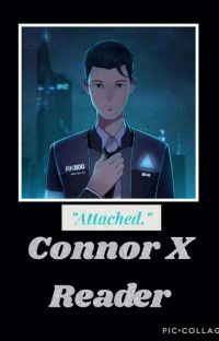 [Detroit: Become Human] Connor X Reader: Attached.  cover