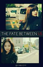 The Fate Between Us | JENLISA by Quinnieyy