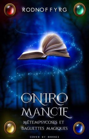 Oniromancie   Métempsycoses et baguettes magiques by rodnoffyrg