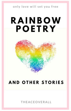 RAINBOW POETRY AND OTHER STORIES ➳ [#WattPride] by theACEoverall