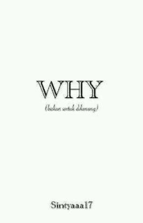 WHY by Sintyaaa17