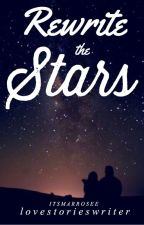 Rewrite The Stars [Completed] by lovestorieswriter