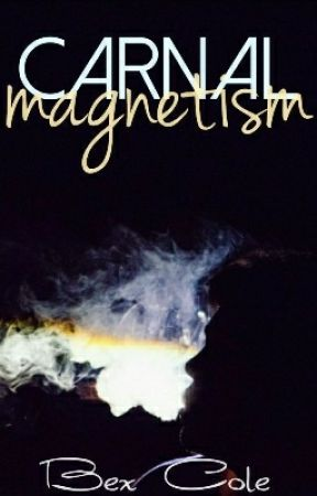 Carnal Magnetism  by BexCole