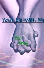 You'll Be With Me   Wattys2018 by tinnyhi