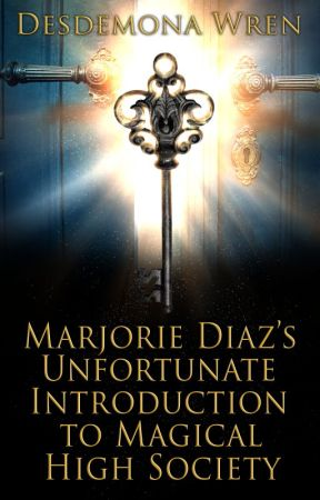 Marjorie Diaz's Unfortunate Introduction to Magical High Society by Wrensday
