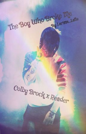 The Boy Who Broke Me (Colby Brock Fanfic) by TheLavenderSkies