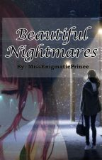 Beautiful Nightmares by MissEnigmaticPrince