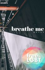 Breathe Me || Completed by NeverCatchMe