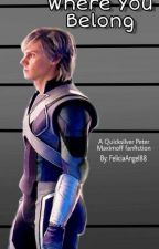 Where You Belong (Quicksilver/Peter Maximoff Fanfiction) ✔ by FeliciaAngel88