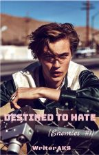 Destined to Hate (Enemies #1)  by WriterAKSxoxo