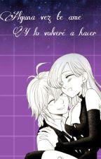 Alguna vez te amé y lo volveré a hacer by AlexiaLionesRose