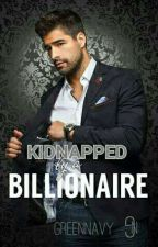 Kidnapped by a Billionaire  by MysticalFuzzie