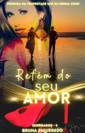 Refém do seu amor - Livro II - COMPLETO NA DREAME by KellyBFiguered0