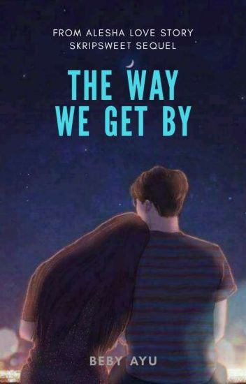 THE WAY WE GET BY  ✔