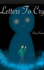 Letters to Cry (Cryaotic x Reader) by KataKismet