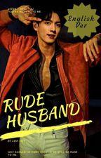 RUDE HUSBAND [J.J.K] (COMPLETE) ✔️ by LvieVivy