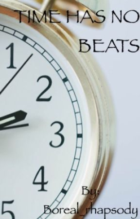 TIME HAS NO BEATS by Boreal_rhapsody
