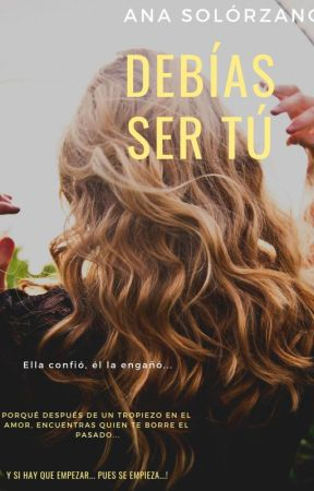Debías ser Tú ( Wattys2019 ) by Cris-91