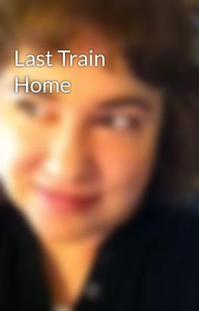 Last Train Home by LauraStapleton7