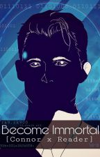 Become Immortal [Connor x Reader] by S-aHowaito