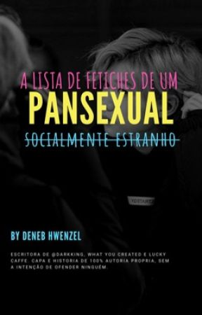 lista de fetiches de um pansexual socialmente estranho | LFPSE by denebhzzz