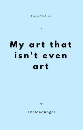 My art that isn't even art by TheMadAngel