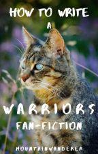 How to Write a Warriors Fan-Fiction | Warrior Cats Guide by MountainWanderer