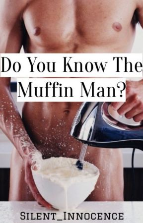 Do You Know The Muffin Man? by Silent_Innocence