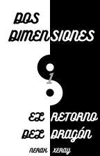 DOS DIMENSIONES                                      1-El Retorno Del Dragón by Nerak-Xeray