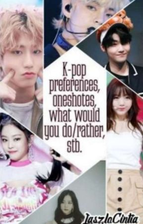 K-pop preferences, what would you do/rather, oneshot, horoszkópok, stb. by LaszloCintia