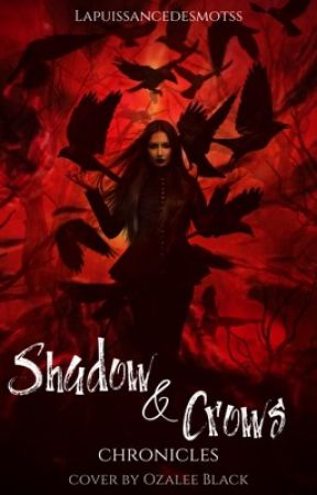 Shadow & Crows chronicles  by LaPuissanceDesMotss