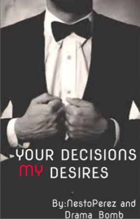 Your Decisions, My Desires by Drama_Bomb