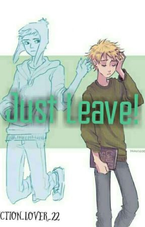 Just Leave! by Fiction_lover_22