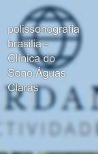 polissonografia brasilia - Clínica do Sono Águas Claras by guardamaractividades