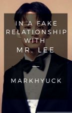 In a Fake Relationship with Mr. Lee   MARKHYUCK by haechanielee