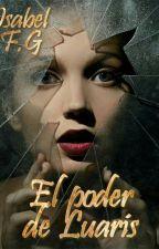 El poder de Luaris by LadyWriter15