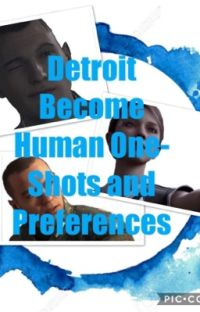 Detroit Become Human One Shots and Preferences cover