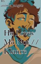 He Loves Me Not // Klance by anime_angst