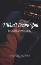 I Won't Leave You || mgc by chocolatemilkparty-
