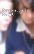 Random Stories From School by MleMle