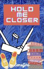 Hold Me Closer by SensGirl
