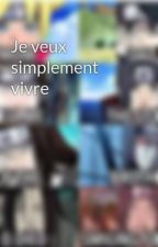 Je veux simplement vivre by HinaHina410