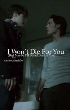 I won't die for you (but maybe I'll stand beside you) by canttouchthis36